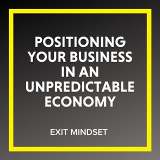 Positioning Your Business in an Unpredictable Economy
