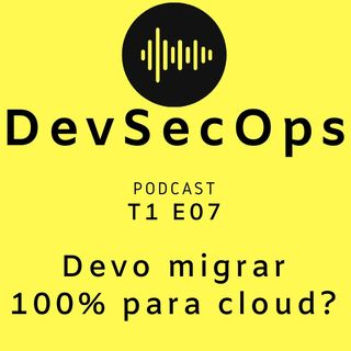 #07 - Devo migrar 100% para cloud?