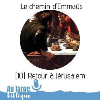 #157 Le chemin d'Emmaüs (10) Retour à Jérusalem