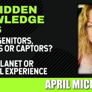 The Progenitors, Creators or Captors? - Prison Planet or Spiritual Experience with April Michalski