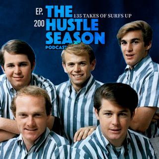 The Hustle Season: Ep. 200 135 Takes of Surf's Up