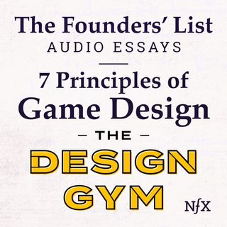 The Founders' List: 7 Principles of Game Design from Design Gym