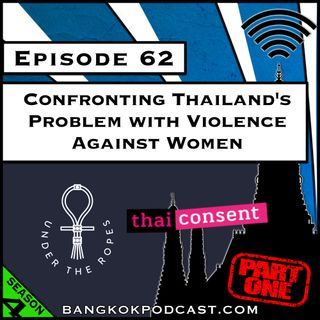 Confronting Thailand's Problem With Violence Against Women Part 1 [S4.E62]