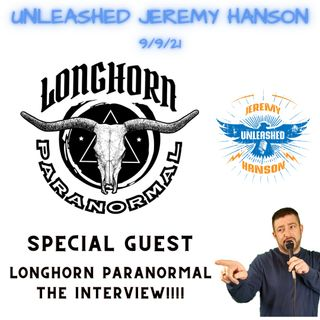 Unleashed Jeremy Hanson 9/9/21  THE interview with my favorite show Longhorn Paranormal!!
