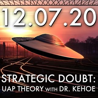Strategic Doubt: UAP Theory with Dr. Adam Kehoe | MHP 12.07.20