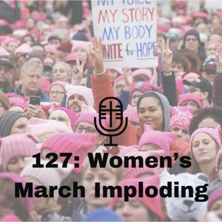 127: Women's March Imploding
