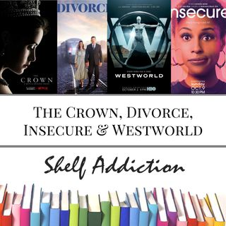 Ep 48: The Crown, Divorce, Insecure, & Westworld | Pop Culture Sunday