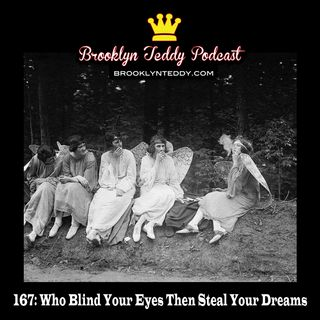 167: Who Blind Your Eyes Then Steal Your Dreams