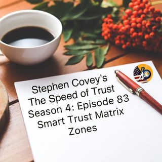 Speed of Trust: Season 4 - Episode 83 - Smart Trust Matrix Zones