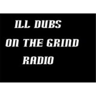 ILL DUBS SHOW: ON THE GRIND RADIO NOW 1 HOUR