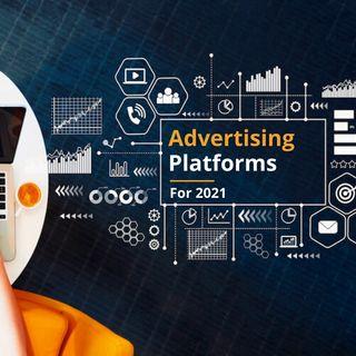 03 Digital Advertising Platforms You Need To Start Using In 2021
