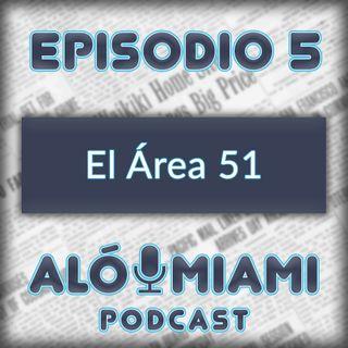 Aló Miami- Ep. 5 - El Área 51