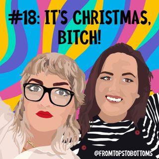 #18: It's Christmas, bitch!