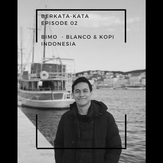 Episode 02 - Bimo, Blanco & Kopi Indonesia