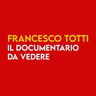 FRANCESCO TOTTI - Il Documentario DA VEDERE!