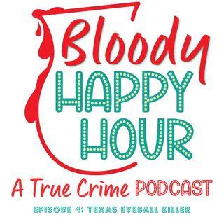 Episode 4: Texas Eyeball Killer