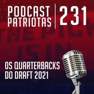 231 - Os Quarterbacks do Draft 2021
