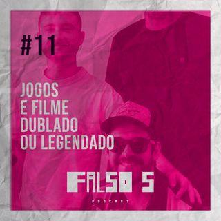 Falso 5 #11 - Jogos e Filme Dublado ou Legendado.