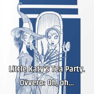 Little Katy's Tea Party. Ovvero: Oh, oh...