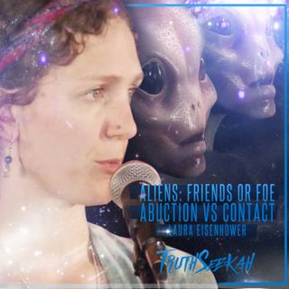 Laura Eisenhower Aliens Friends or Foe Abduction VS Contact TruthSeekah Podcast