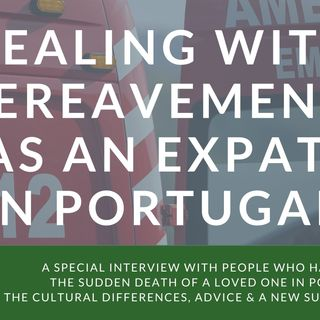 Sudden bereavement in Portugal - real-life experience, advice & support