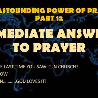 ASTOUNDING POWER OF PRAYER PART 12 IMMEDIATE ANSWERS