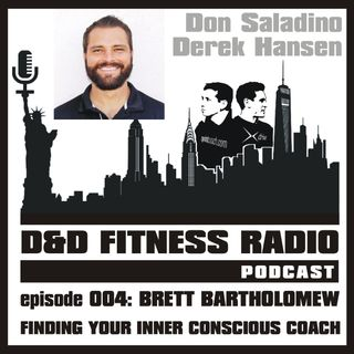 D&D Fitness Radio Podcast - Episode 004 - Brett Bartholomew:  Finding Your Inner Conscious Coach