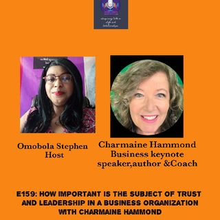 E159: How Important Is The Subject Of Trust And Leadership To A Business Organisation With Charmaine Hammond