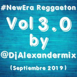 #NewEra Reggaeton Vol 3.0 By @DjAlexandermix (Septiembre 2019)