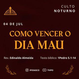 Como Vencer o Dia Mal (1Pedro 5.1-14) - Rev Edinaldo Almeida