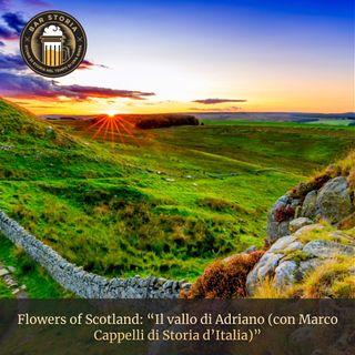 Flowers of Scotland - Il vallo di Adriano (con Marco Cappelli di Storia d'Italia)