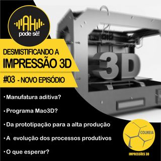 Episódio 03 - Desmistificando a impressão 3D