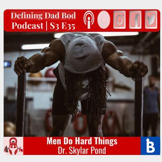 S3 E35 - Men Do Hard Things | Dr. Skylar Pond