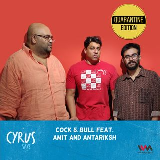 Ep. 512: Cock & Bull feat. Amit and Antariksh