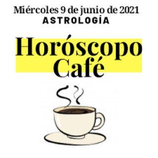 HORÓSCOPO Y CAFÉ 9-06-2021