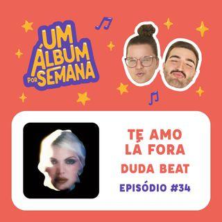 #34 Te Amo Lá Fora - Duda Beat
