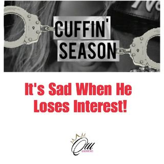 (S4E14) Cuffin' Season: It's Sad When He Loses Interest!