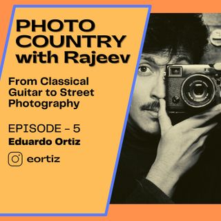 Ep. 5 - Eduardo Ortiz - From classical music to street photography