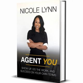 Nicole Lynn and Agent You: Show Up, Do The Work and Succeed On Your Own Terms