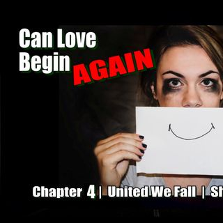 United We Fall - Chapter 4 - Can Love Begin Again
