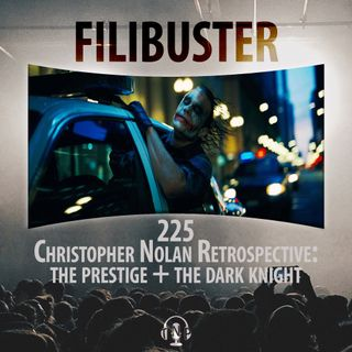 225 - Christopher Nolan Retrospective: The Prestige & The Dark Knight