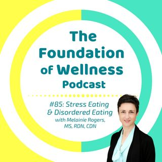 #85: Stress Eating and Disordered Eating with Melainie Rogers, MS RDN CDN