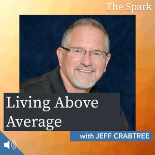 The Spark 036: Living Above Average with Jeff Crabtree