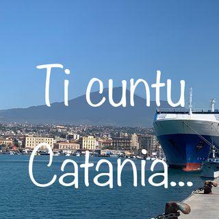 Ti cuntu Catania...