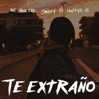 Remix🔥💔:Tę Extranø// Neftys ~G⭕Mc Deo Rap⭕Shavy~G