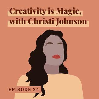 Creativity is Magic, with Christi Johnson