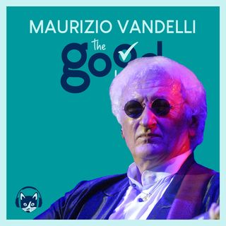 62. The Good List: Maurizio Vandelli -  5 incontri che mi hanno  (quasi sempre) cambiato la vita