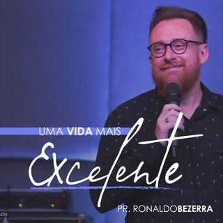 UMA VIDA MAIS EXCELENTE // pr. Ronaldo Bezerra