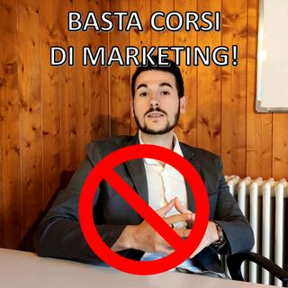 Basta corsi di marketing!