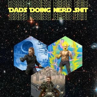 Dads Doing Nerd Shit Episode One